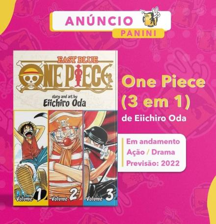 Fundo rosa, anúncio Panini na parte superior, do lado esquerdo uma capa escrito East Blue: One Piece, com a logo do mangá, story and art by Eiichiro Oda, com 3 personagens abaixo, cada um com uma numeração, 1, 2 e 3, pra indicar que são 3 em 1.  Do lado direito tem escrito One Piece (3 em 1) de Eiichiro Oda, em andamento Ação/drama Previsão 2022.